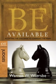 Be Available (Judges): Accepting the Challenge to Confront the Enemy - Accepting the Challenge to Confront the Enemy ebook by Warren W. Wiersbe