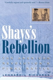 Shays's Rebellion - The American Revolution's Final Battle ebook by Leonard L. Richards
