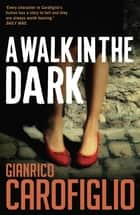 A Walk in the Dark ebook by Gianrico Carofiglio, Howard Curtis