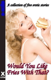 Would You Like Fries With That - A collection of five erotic stories ebook by Sommer Marsden,Justine Elyot,Lily Harlem,Heidi Champa,Teri Fritz