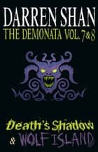 Volumes 7 and 8 - Death's Shadow/Wolf Island (The Demonata) ebook by Darren Shan