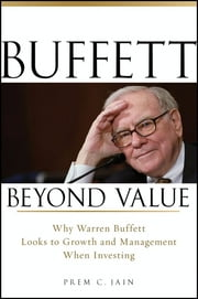 Buffett Beyond Value - Why Warren Buffett Looks to Growth and Management When Investing ebook by Prem C. Jain