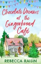 Chocolate Dreams At The Gingerbread Cafe (The Gingerbread Café, Book 2) ebook by