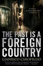 The Past is a Foreign Country ebook by Gianrico Carofiglio