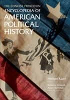 The Concise Princeton Encyclopedia of American Political History ebook by Michael Kazin,Rebecca Edwards,Adam Rothman