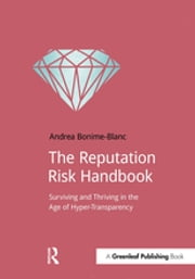 The Reputation Risk Handbook - Surviving and Thriving in the Age of Hyper-Transparency ebook by Andrea Bonime-Blanc