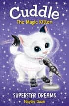 Cuddle the Magic Kitten Book 2: Superstar Dreams ebook by Hayley Daze