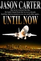 Until Now ebook by Jason Carter