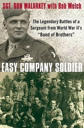 "Easy Company Soldier - The Legendary Battles of a Sergeant from World War II's ""Band of Brothers"" ebook by Don Malarkey,Bob Welch"