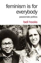Feminism Is for Everybody - Passionate Politics ebook by bell hooks