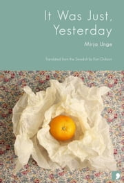 It Was Just, Yesterday ebook by Mirja Unge,Kari Dickson (translator)
