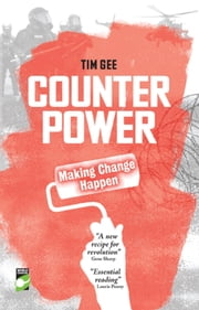 Counterpower - Making Change Happen ebook by Tim Gee