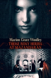 Those Rosy Hours at Mazandaran ebook by Marion Grace Woolley