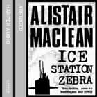 Ice Station Zebra audiobook by Alistair Maclean