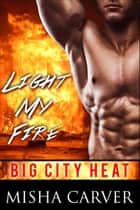 Light My Fire ebook by Misha Carver
