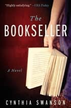 The Bookseller - A Novel ebook by Cynthia Swanson