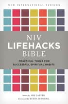 NIV, Lifehacks Bible, eBook - Practical Tools for Successful Spiritual Habits ebook by Joe Carter, Kevin DeYoung, Zondervan