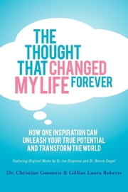 The Thought That Changed My Life Forever - One Inspiration Can Unleash Your True Potential ebook by Guenette,Roberts