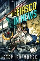 The Fiasco In News ebook by Stephan Morse