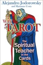 The Way of Tarot - The Spiritual Teacher in the Cards ebook by Alejandro Jodorowsky, Marianne Costa