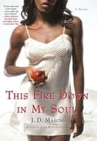 This Fire Down in My Soul ebook by J. D. Mason