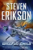 Willful Child ebook by Steven Erikson