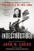 Indestructible - The Unforgettable Memoir of a Marine Hero at the Battle of Iwo Jima ebook by