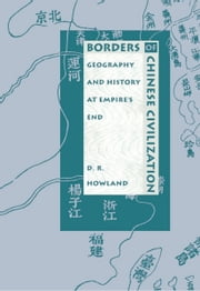 Borders of Chinese Civilization - Geography and History at Empire's End ebook by Rey Chow,Harry Harootunian,Masao Miyoshi,Douglas Howland