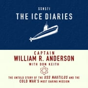 The Ice Diaries - The Untold Story of the USS Nautilus and the Cold War's Most Daring Mission audiobook by William Anderson
