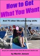 How to Get What You Want ebook by Martin Jensen