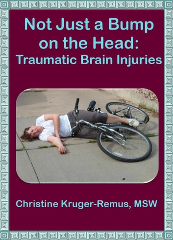 Not Just a Bump on the Head: Traumatic Brain Injuries eBook by Christine Kruger-Remus