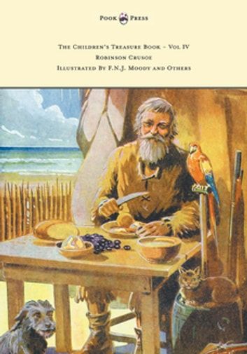 The Children's Treasure Book - Vol IV - Robinson Crusoe - Illustrated By F.N.J. Moody and Others ebook by Daniel Defoe