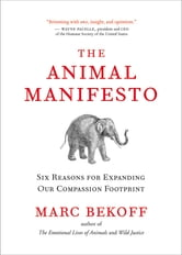 The Animal Manifesto - Six Reasons for Expanding Our Compassion Footprint ebook by Marc Bekoff