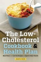 The Low Cholesterol Cookbook & Health Plan: Meal Plans and Low-Fat Recipes to Improve Heart Health ebook by Shasta Press