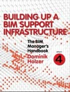 The BIM Manager's Handbook, Part 4 ebook by Dominik Holzer