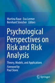 Psychological Perspectives on Risk and Risk Analysis
