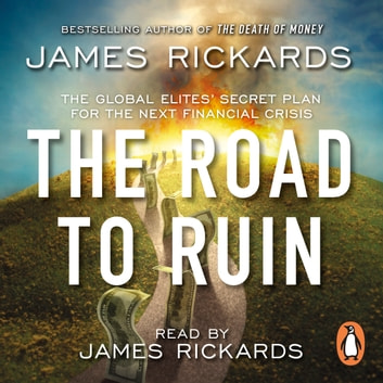 The Road to Ruin - The Global Elites' Secret Plan for the Next Financial Crisis audiobook by James Rickards