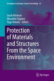 Protection of Materials and Structures From the Space Environment ebook by Jacob Kleiman,Masahito Tagawa,Yugo Kimoto