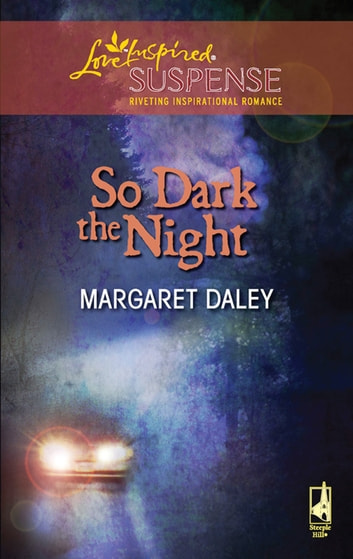 So Dark The Night (Mills & Boon Love Inspired) ebook by Margaret Daley