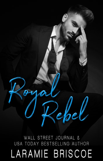 Royal Rebel - Royal Romance ebook by Laramie Briscoe