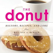 The Donut - History, Recipes, and Lore from Boston to Berlin ebook by Michael Krondl