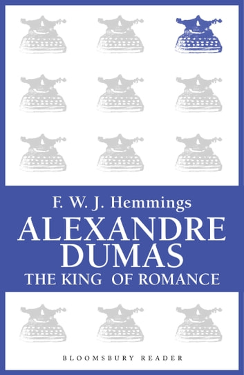 Alexandre Dumas - The King of Romance ebook by F. W. J. Hemmings