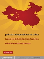 Judicial Independence in China - Lessons for Global Rule of Law Promotion ebook by Randall Peerenboom