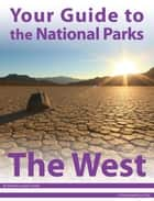 Your Guide to the National Parks of the West ebook by Michael Joseph Oswald