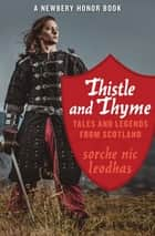 Thistle and Thyme - Tales and Legends from Scotland ebook by Sorche Nic Leodhas