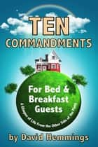Ten Commandments for Bed and Breakfast Guests: A Glimpse of Life on the Other Side of the Pinny ebook by David Hemmings