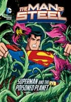 The Man of Steel: Superman and the Poisoned Planet ebook by Matthew K. Manning, Luciano Vecchio
