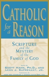 Catholic for a Reason: Scripture and the Mystery of the Family of God ebook by