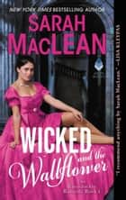 Wicked and the Wallflower - The Bareknuckle Bastards Book 1 ebook by Sarah MacLean