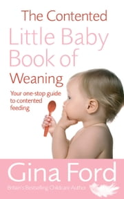 The Contented Little Baby Book Of Weaning ebook by Gina Ford